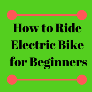How to Ride Electric Bike for Beginners