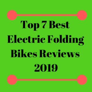 Top 7 _Best Electric Folding Bikes Reviews 2019
