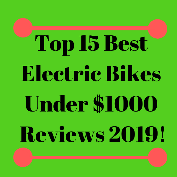 Top 15 Best Electric Bikes Under 1000 Review 2019!