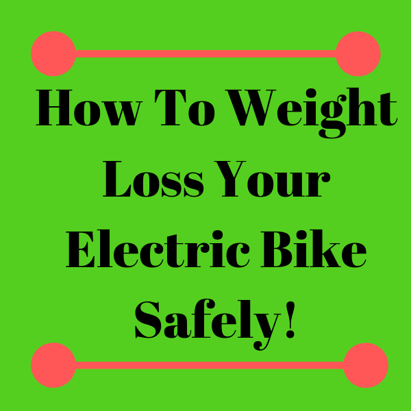 How To Weight Loss Your Electric Bike Safely